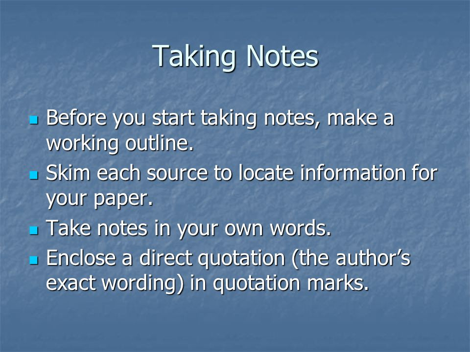 Taking Notes Before you start taking notes, make a working outline.