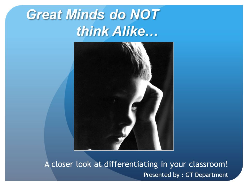 Great Minds do NOT think Alike…