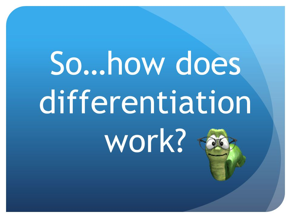 So…how does differentiation work