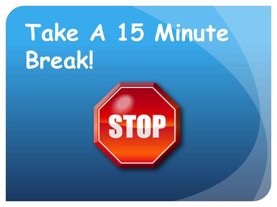 Take A 15 Minute Break!