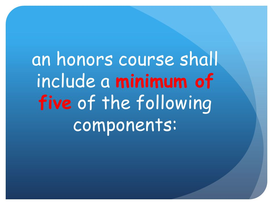 an honors course shall include a minimum of five of the following components: