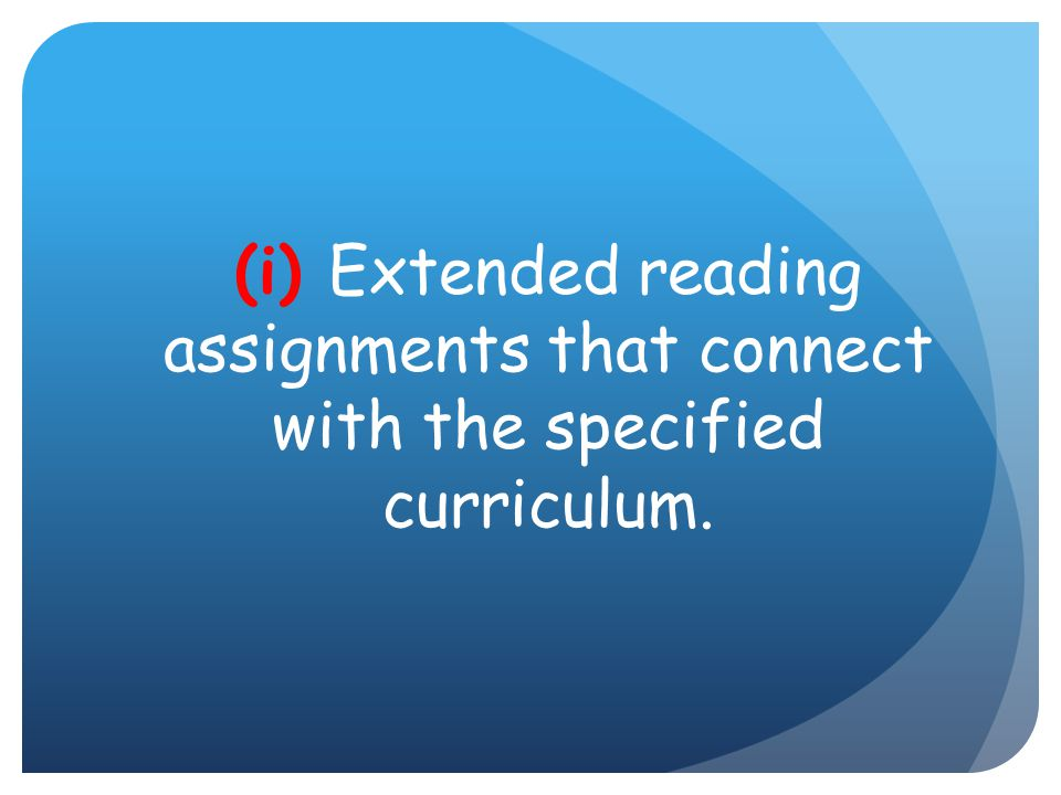 (i) Extended reading assignments that connect with the specified curriculum.