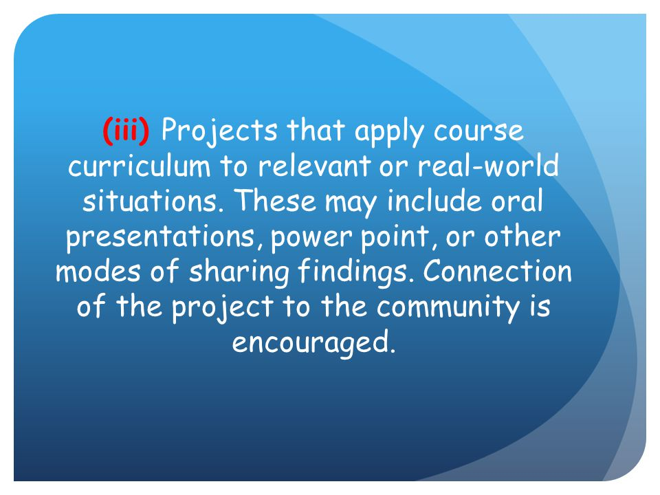 (iii) Projects that apply course curriculum to relevant or real-world situations.