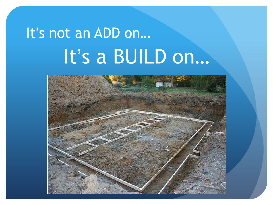 It's a BUILD on… It's not an ADD on…