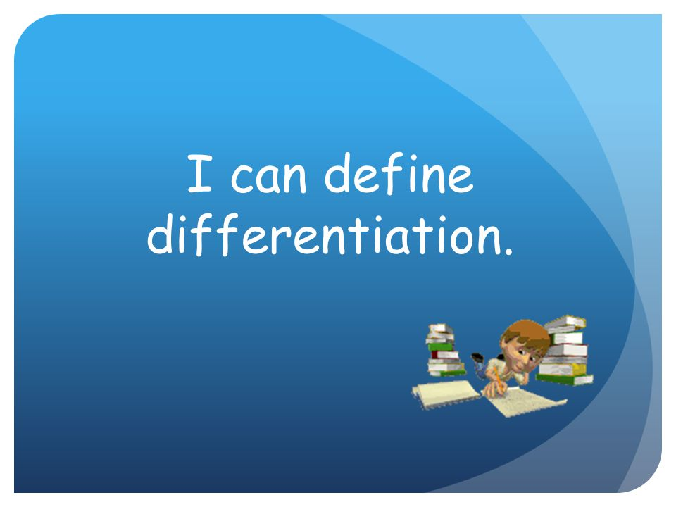 I can define differentiation.
