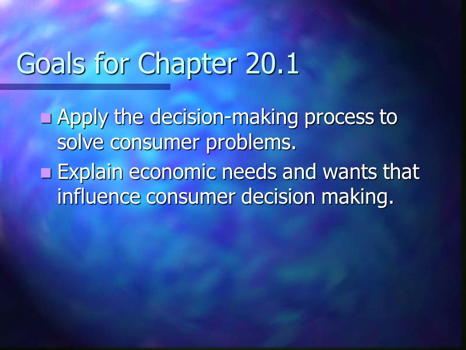 Goals for Chapter 20.1 Apply the decision-making process to solve consumer problems.