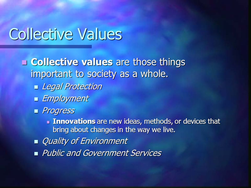 Collective Values Collective values are those things important to society as a whole. Legal Protection.