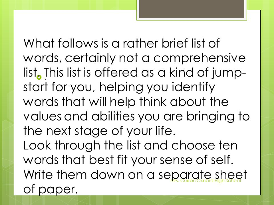 What follows is a rather brief list of words, certainly not a comprehensive list. This list is offered as a kind of jump-start for you, helping you identify words that will help think about the values and abilities you are bringing to the next stage of your life.