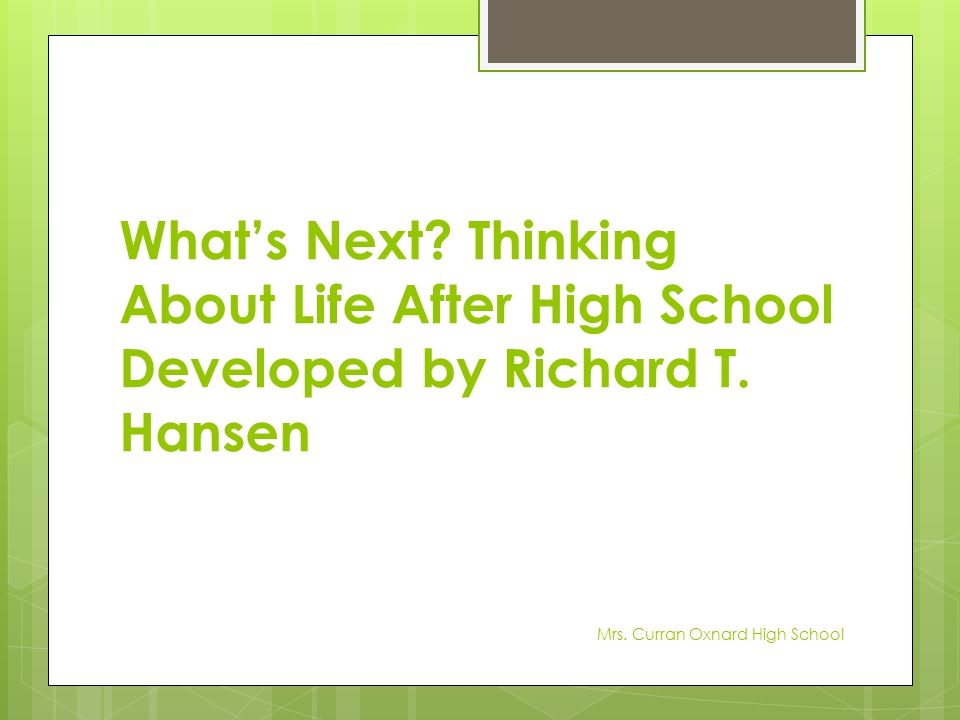 What's Next Thinking About Life After High School Developed by Richard T. Hansen