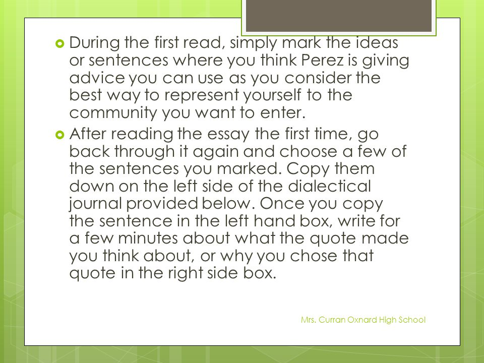 During the first read, simply mark the ideas or sentences where you think Perez is giving advice you can use as you consider the best way to represent yourself to the community you want to enter.