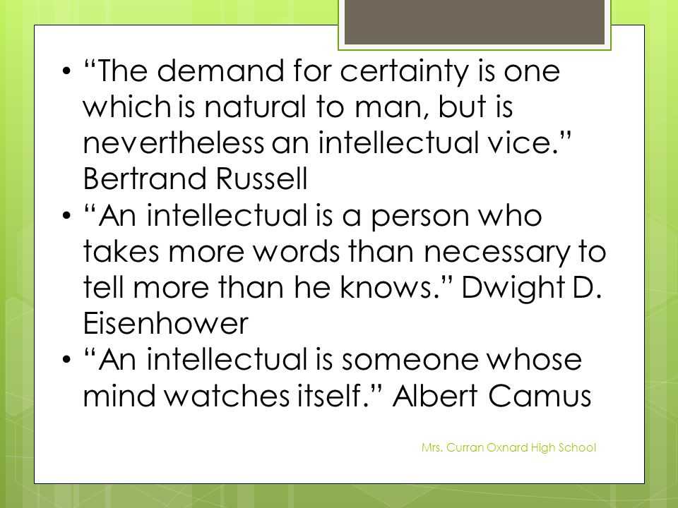 An intellectual is someone whose mind watches itself. Albert Camus