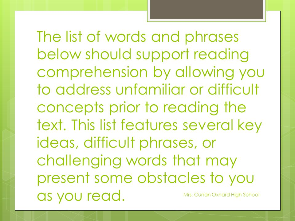The list of words and phrases below should support reading comprehension by allowing you to address unfamiliar or difficult concepts prior to reading the text. This list features several key ideas, difficult phrases, or challenging words that may present some obstacles to you as you read.