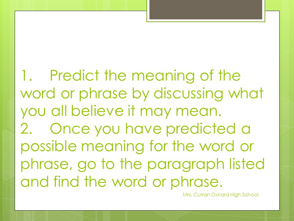 1. Predict the meaning of the word or phrase by discussing what you all believe it may mean. 2. Once you have predicted a possible meaning for the word or phrase, go to the paragraph listed and find the word or phrase.