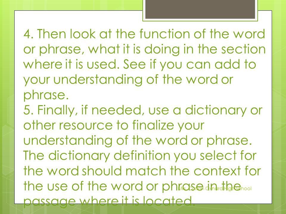 4. Then look at the function of the word or phrase, what it is doing in the section where it is used. See if you can add to your understanding of the word or phrase.