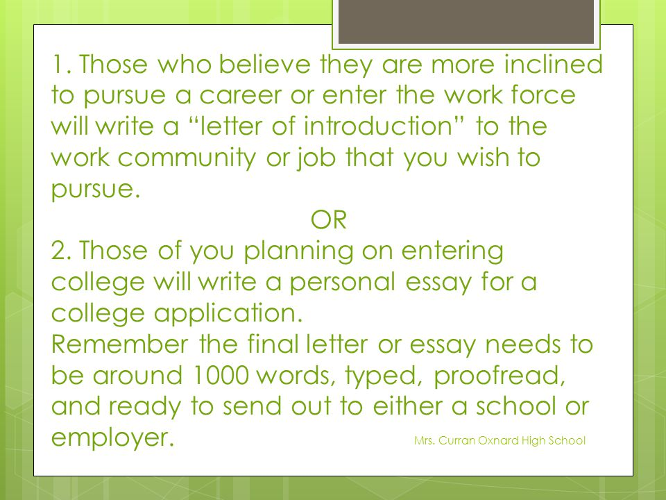 1. Those who believe they are more inclined to pursue a career or enter the work force will write a letter of introduction to the work community or job that you wish to pursue.