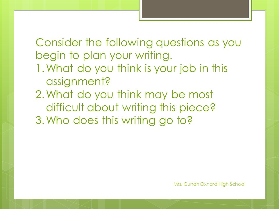 Consider the following questions as you begin to plan your writing.