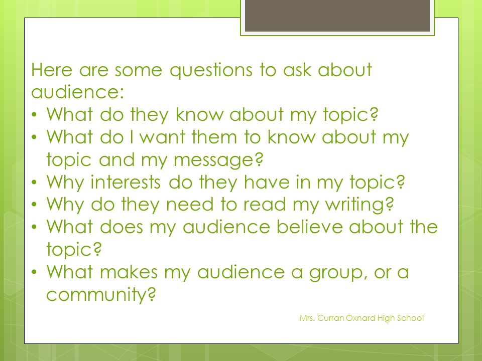 Here are some questions to ask about audience: