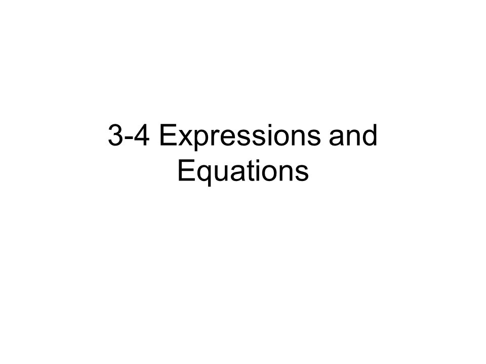 3-4 Expressions and Equations