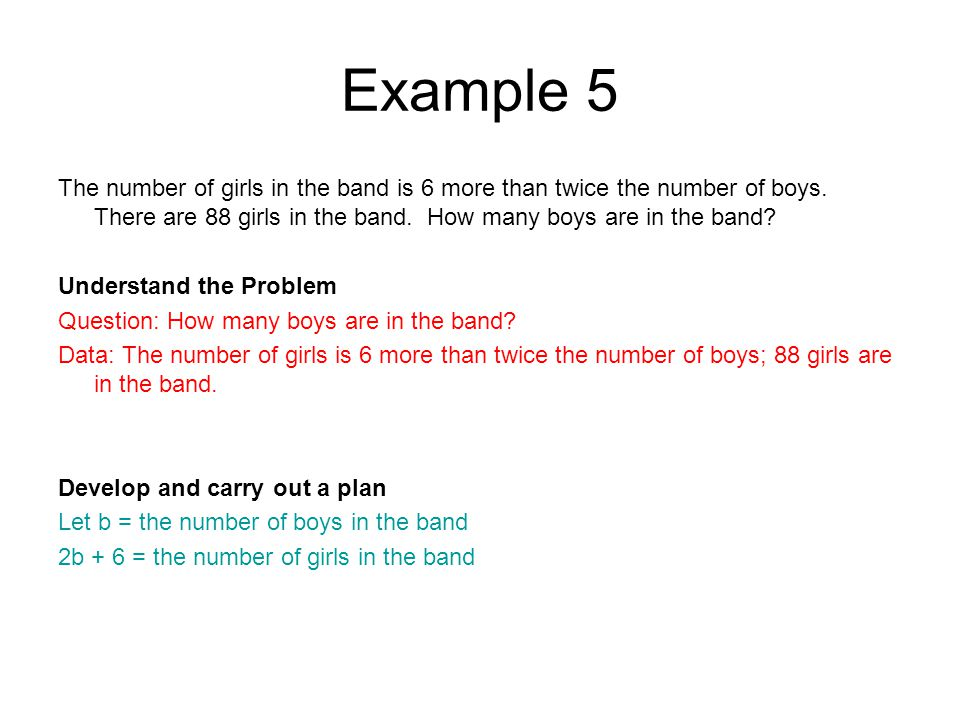 Example 5 The number of girls in the band is 6 more than twice the number of boys. There are 88 girls in the band. How many boys are in the band