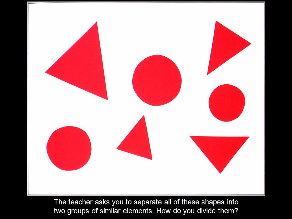 The teacher asks you to separate all of these shapes into two groups of similar elements.