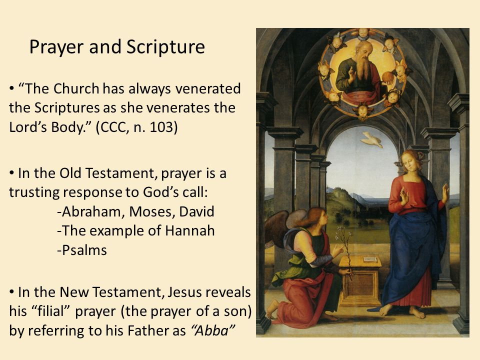 Prayer and Scripture The Church has always venerated the Scriptures as she venerates the Lord's Body. (CCC, n. 103)