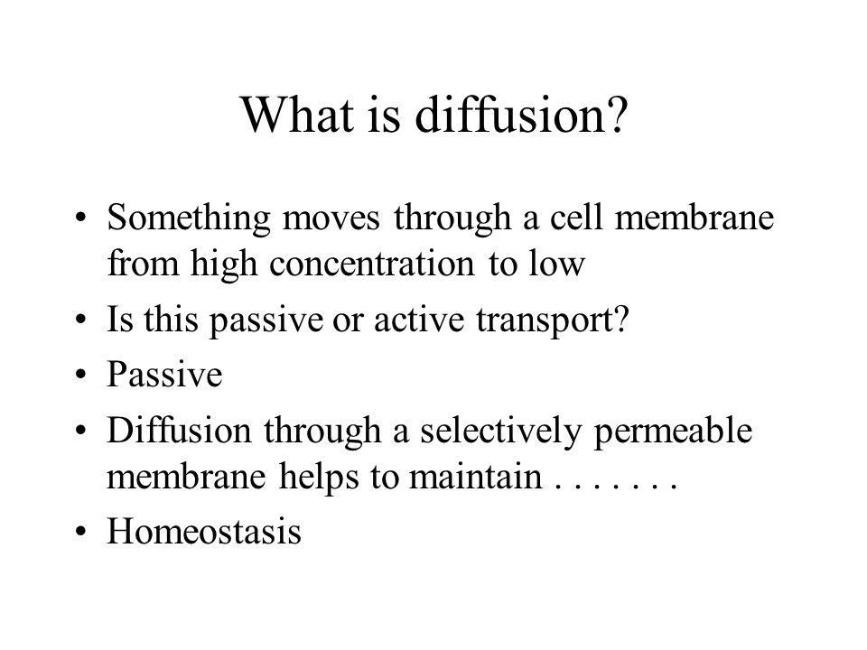 What is diffusion Something moves through a cell membrane from high concentration to low. Is this passive or active transport