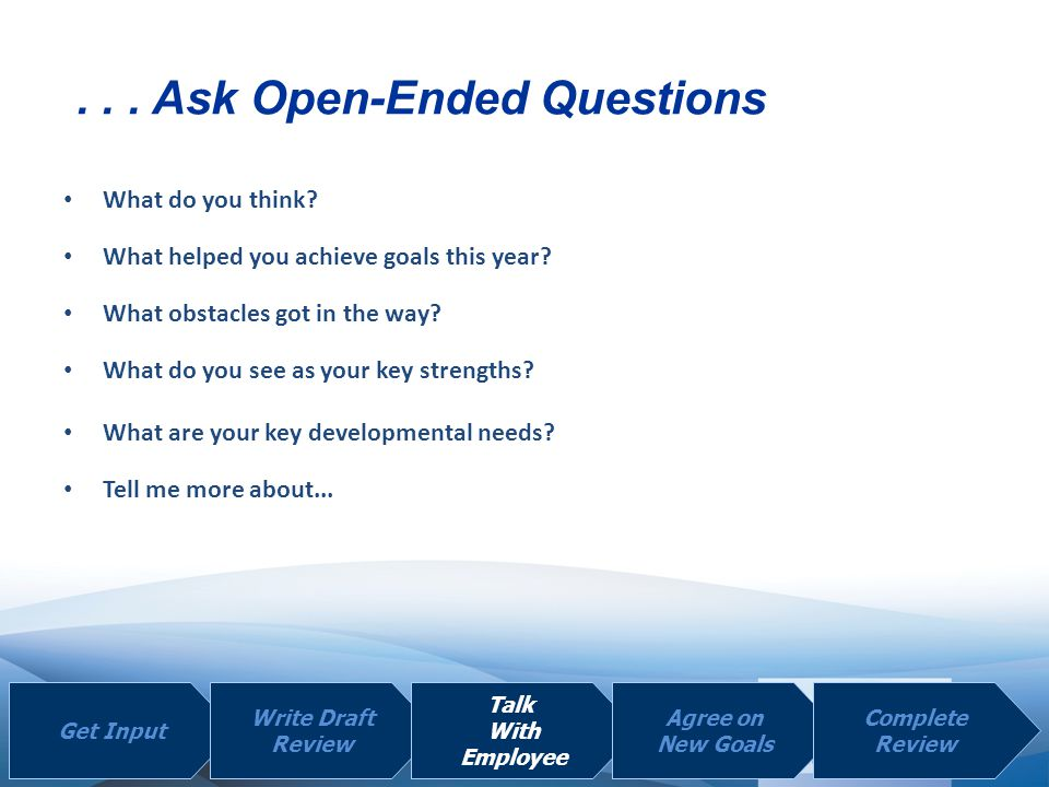 . . . Ask Open-Ended Questions
