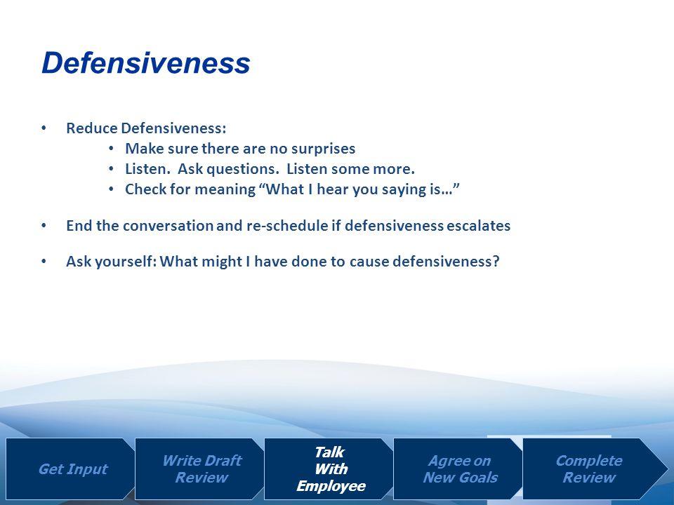 Defensiveness Reduce Defensiveness: Make sure there are no surprises