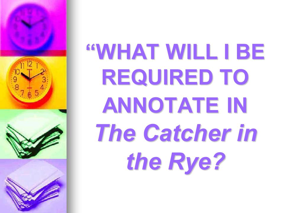 WHAT WILL I BE REQUIRED TO ANNOTATE IN The Catcher in the Rye