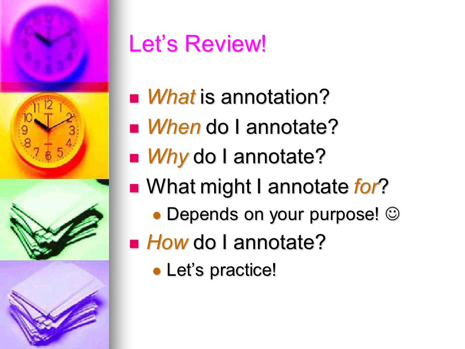 Let's Review! What is annotation When do I annotate