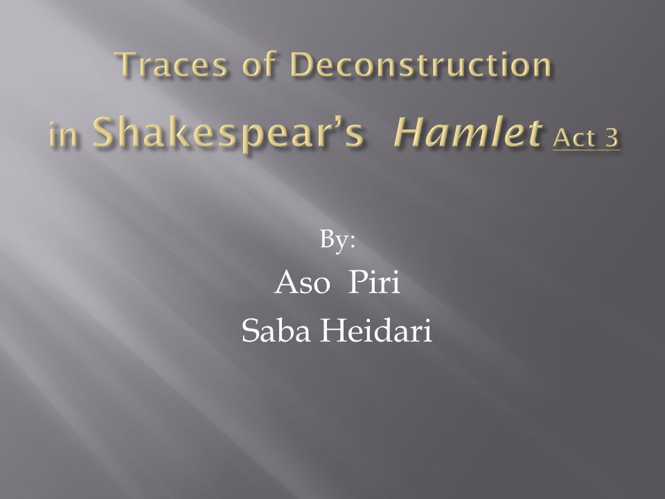 Traces of Deconstruction in Shakespear's Hamlet Act 3