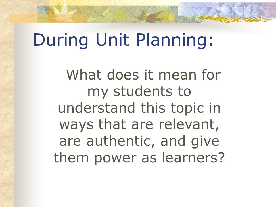 KAGE Conference Feb 22, 2008. During Unit Planning: