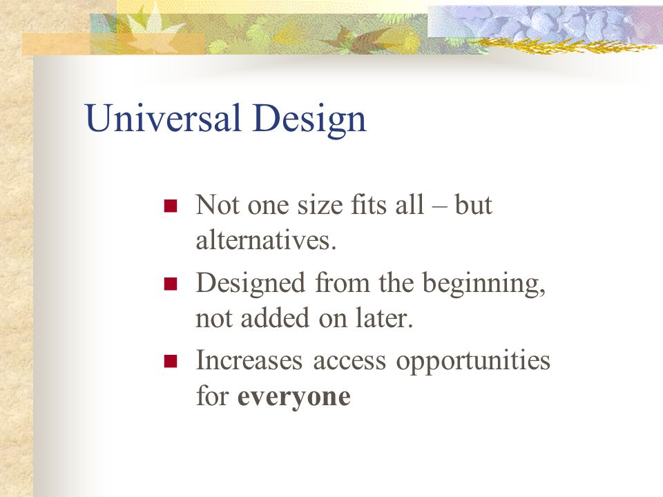 Universal Design Not one size fits all – but alternatives.