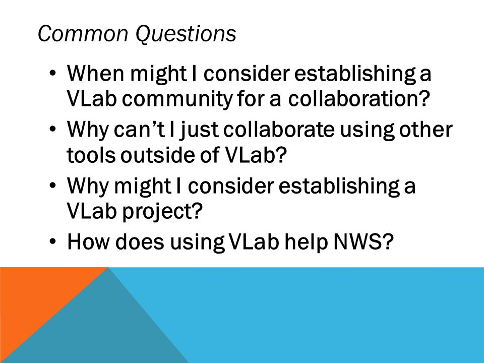 Common Questions When might I consider establishing a VLab community for a collaboration