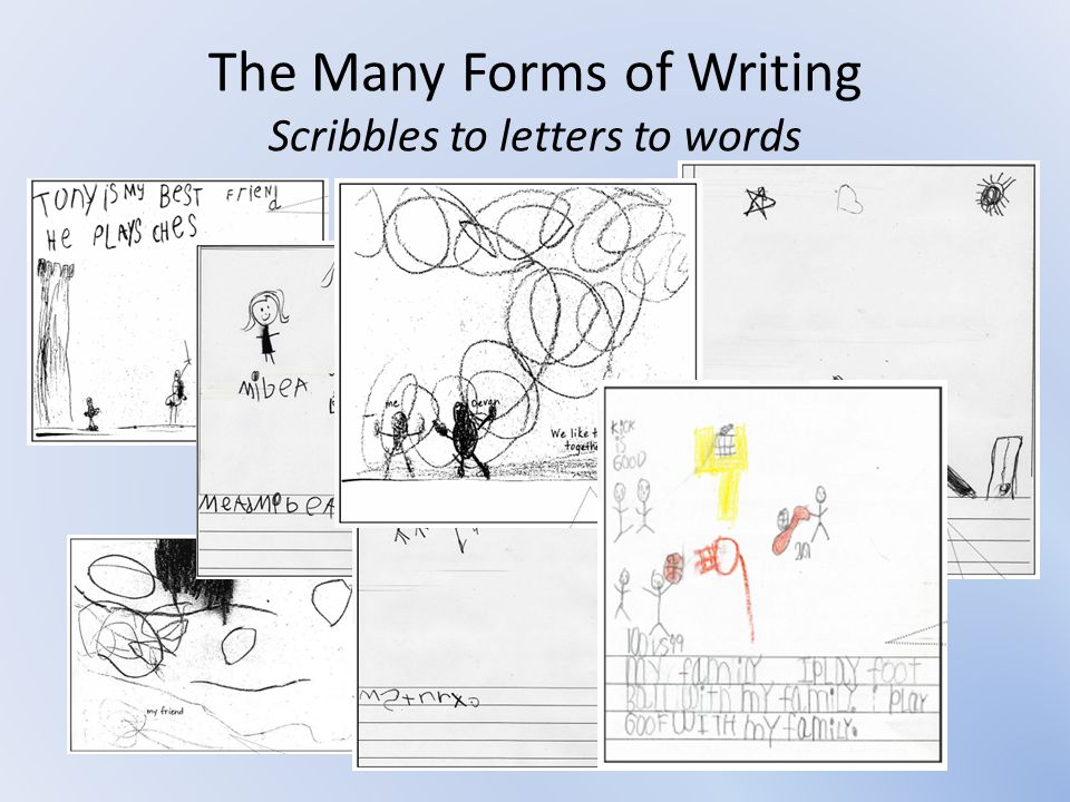 The Many Forms of Writing Scribbles to letters to words