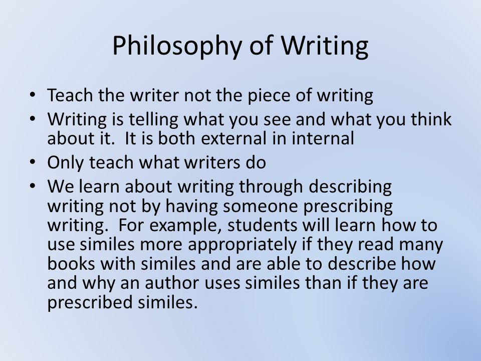 Philosophy of Writing Teach the writer not the piece of writing