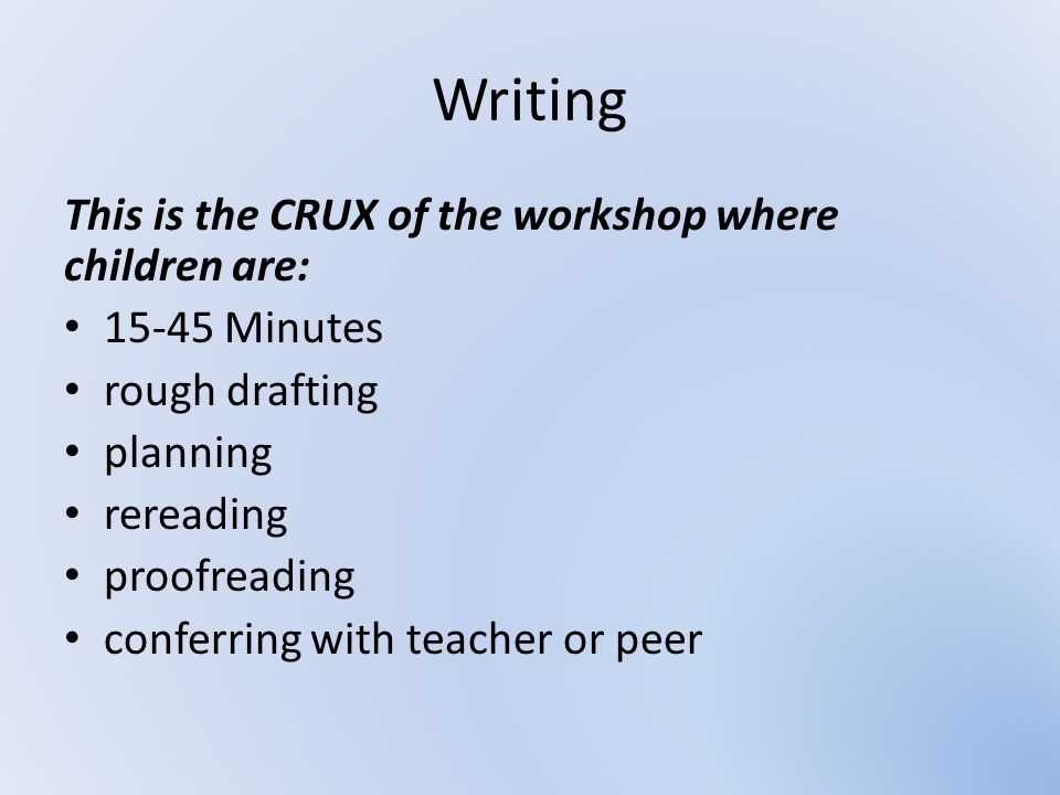 Writing This is the CRUX of the workshop where children are: