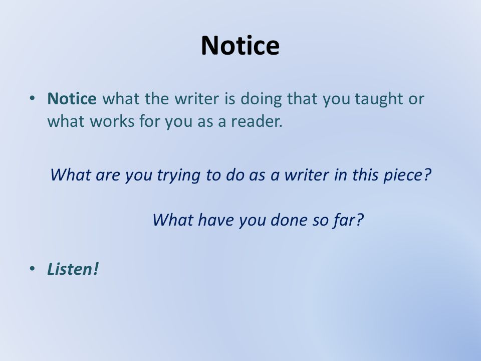 Notice Notice what the writer is doing that you taught or what works for you as a reader.