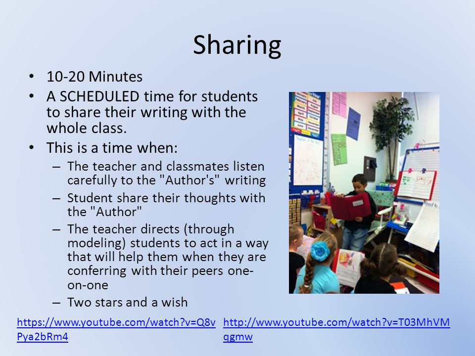 Sharing 10-20 Minutes. A SCHEDULED time for students to share their writing with the whole class. This is a time when:
