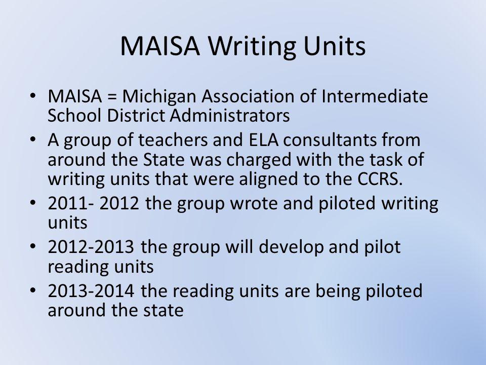 MAISA Writing Units MAISA = Michigan Association of Intermediate School District Administrators.