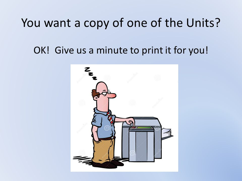 You want a copy of one of the Units