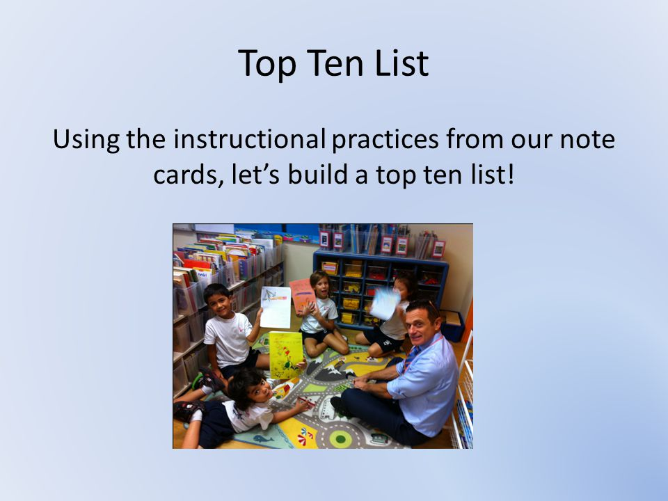 Top Ten List Using the instructional practices from our note cards, let's build a top ten list!