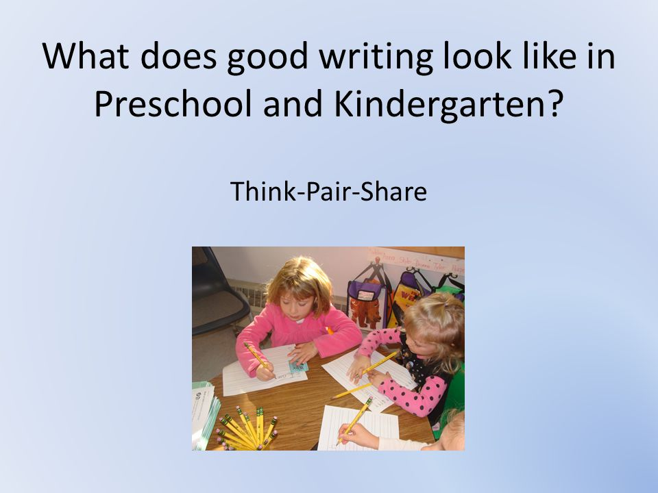 What does good writing look like in Preschool and Kindergarten