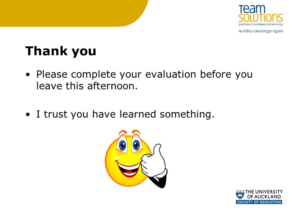 Thank you Please complete your evaluation before you leave this afternoon.