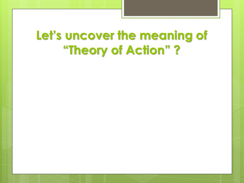 Let's uncover the meaning of Theory of Action