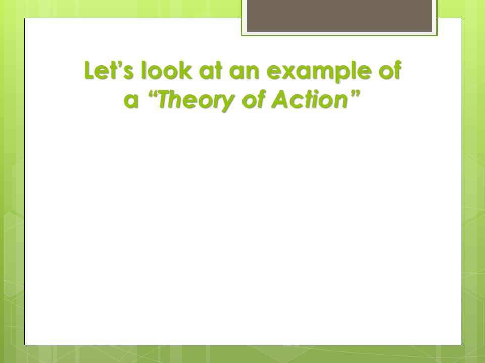 Let's look at an example of a Theory of Action
