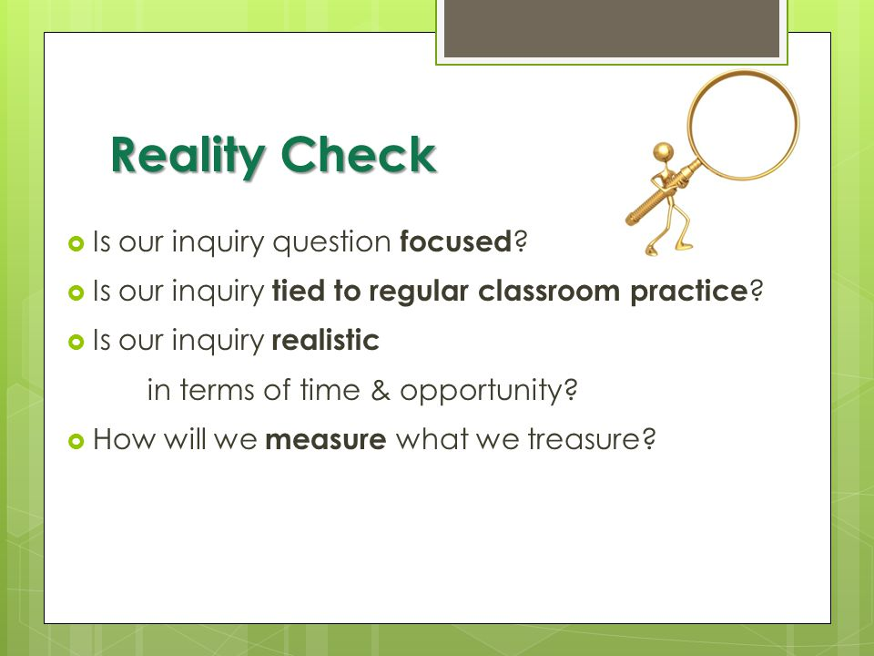Reality Check Is our inquiry question focused