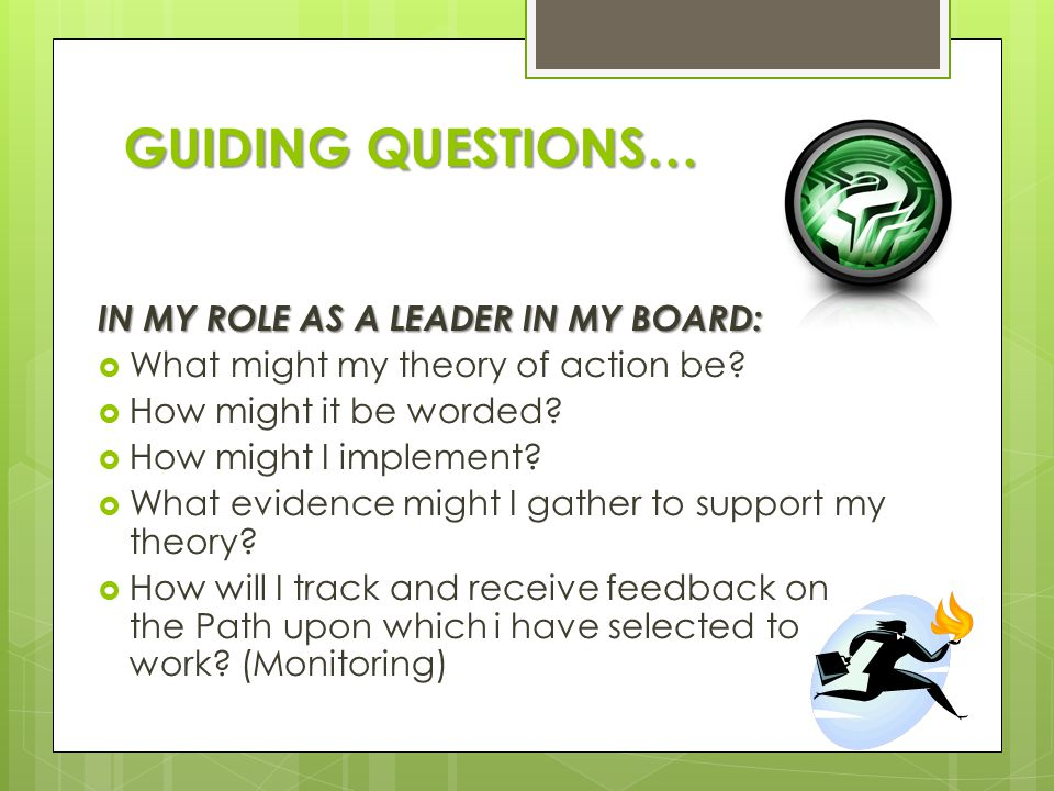 GUIDING QUESTIONS… IN MY ROLE AS A LEADER IN MY BOARD:
