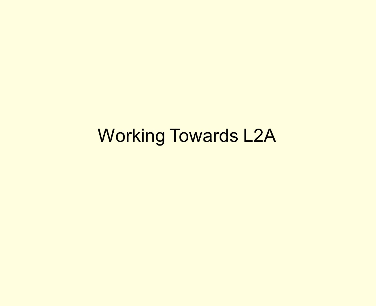 Working Towards L2A