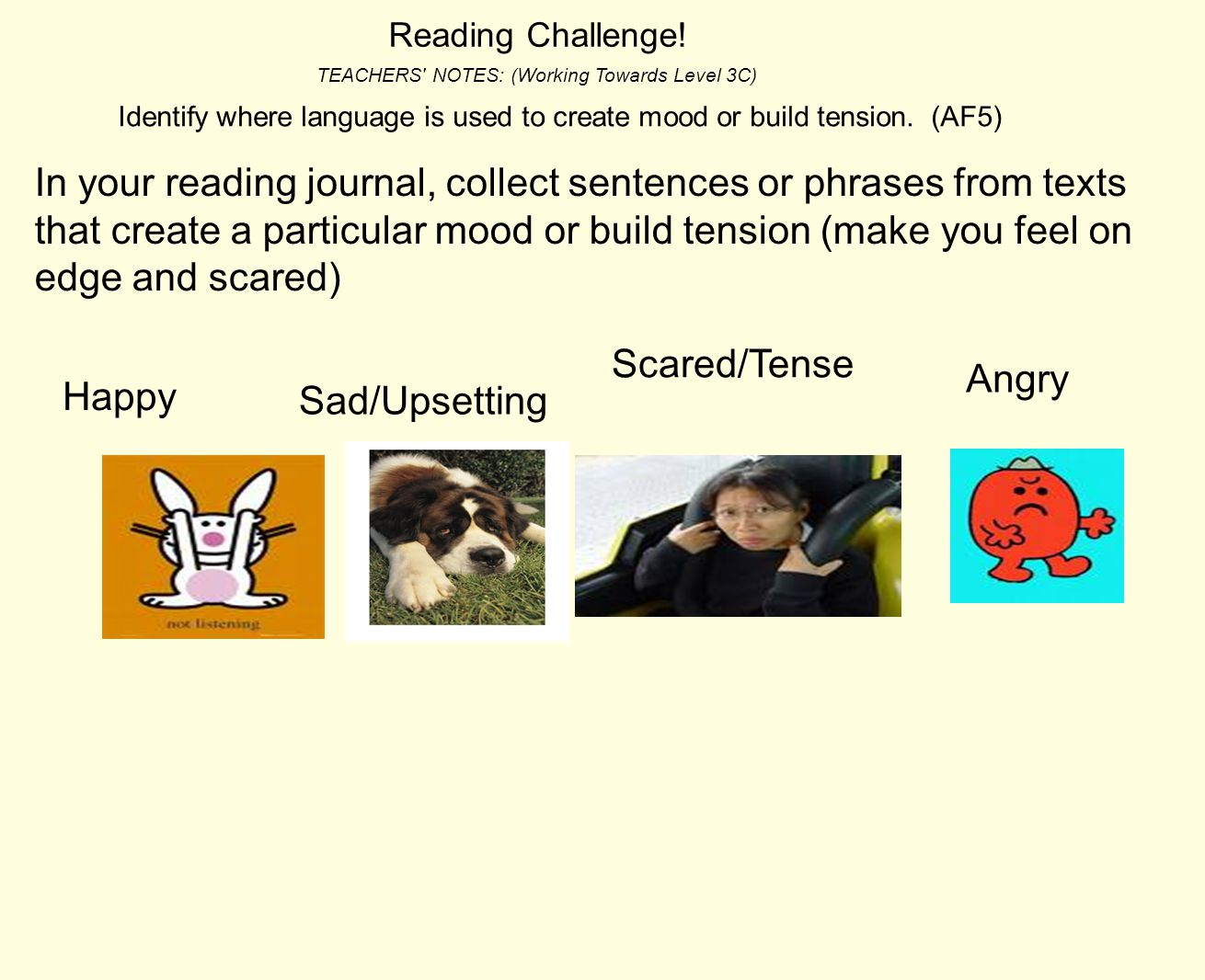 Reading Challenge! TEACHERS NOTES: (Working Towards Level 3C) Identify where language is used to create mood or build tension. (AF5)